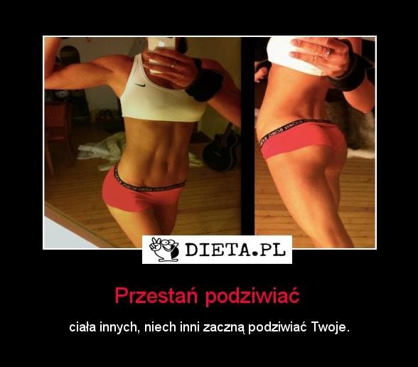 Przestań podziwiać  - Dieta.pl/motywatory